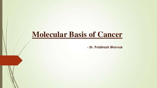 Molecular Basis of Cancer - Dr. Prabhash Bhavsar