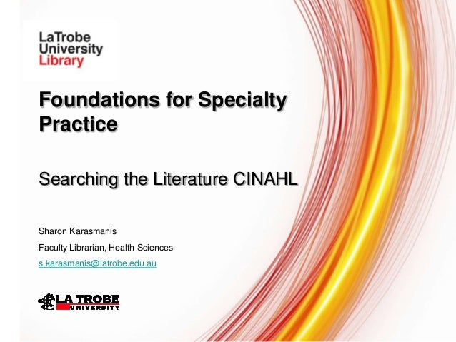 Foundations for Specialty Practice Searching the Literature CINAHL Sharon Karasmanis Faculty Librarian, Health Sciences s....