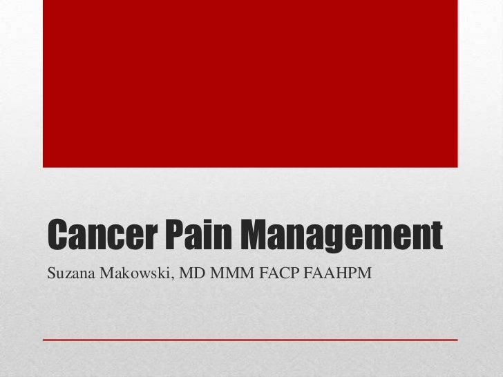 Cancer Pain ManagementSuzana Makowski, MD MMM FACP FAAHPM