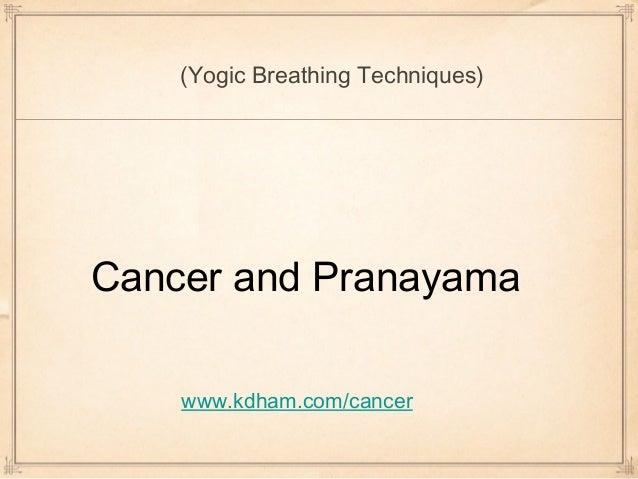 (Yogic Breathing Techniques)Cancer and Pranayama    www.kdham.com/cancer