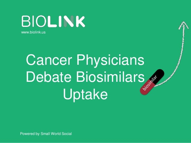 Powered by Small World Social www.biolink.us Cancer Physicians Debate Biosimilars Uptake