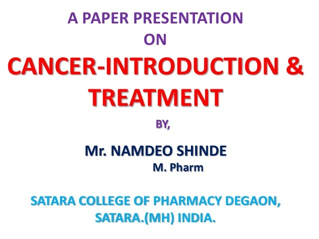 A PAPER PRESENTATION               ONCANCER-INTRODUCTION &     TREATMENT                 BY,        Mr. NAMDEO SHINDE     ...
