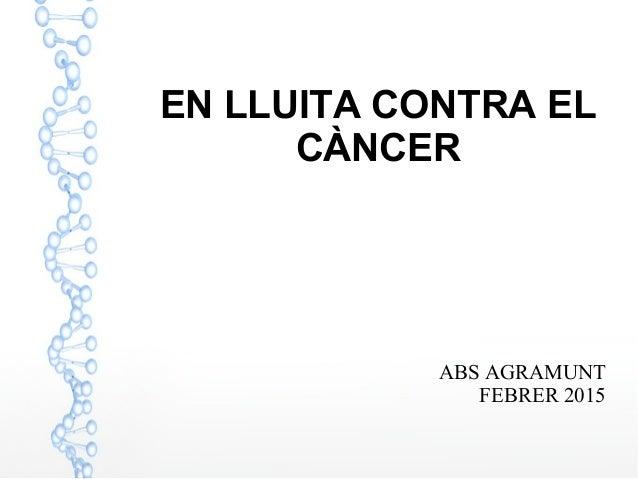 EN LLUITA CONTRA EL CÀNCER ABS AGRAMUNT FEBRER 2015