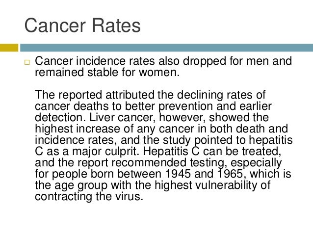 Cancer Rates  Cancer incidence rates also dropped for men and remained stable for women. The reported attributed the decl...