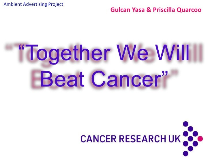 "Ambient Advertising Project<br />Gulcan Yasa & Priscilla Quarcoo<br />""Together We WillBeat Cancer""<br />"
