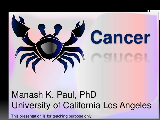 Cancer Manash K. Paul, PhD University of California Los Angeles This presentation is for teaching purpose only