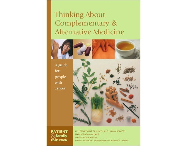 Thinking About Complementary & Alternative Medicine  A guide for people with cancer  PATIENT  &  family  EDUCATION  U.S. D...