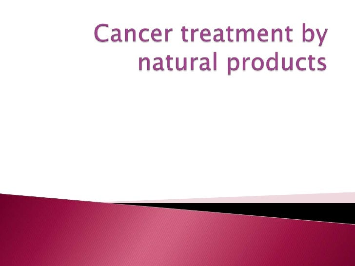 Cancer treatment by natural products<br />