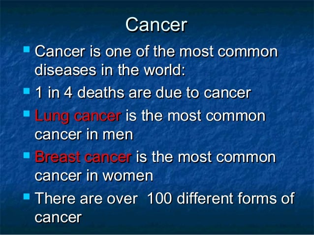 Cancer Cancer is one of the most common  diseases in the world: 1 in 4 deaths are due to cancer Lung cancer is the most...