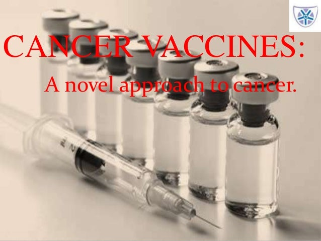 1 CANCER VACCINES: A novel approach to cancer.