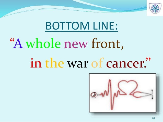 """BOTTOM LINE: """"A whole new front, in the war of cancer.'' 23"""