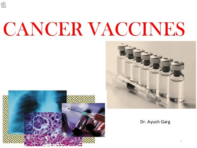 Dr. Ayush Garg 1 CANCER VACCINES