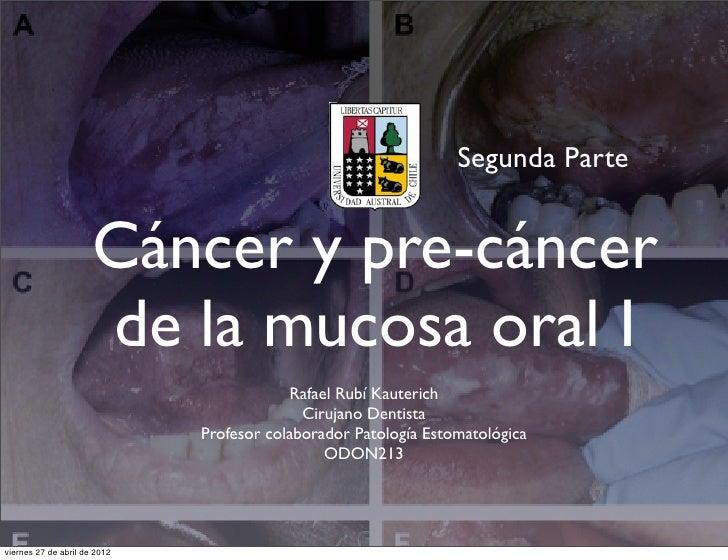 Segunda Parte                      Cáncer y pre-cáncer                      de la mucosa oral I                           ...