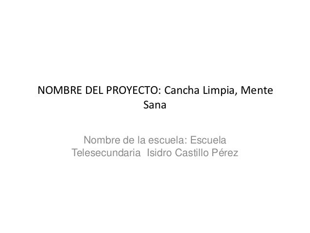 NOMBRE DEL PROYECTO: Cancha Limpia, Mente                 Sana        Nombre de la escuela: Escuela     Telesecundaria Isi...