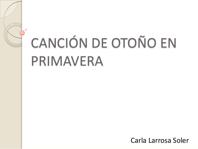 CANCIÓN DE OTOÑO ENPRIMAVERA            Carla Larrosa Soler