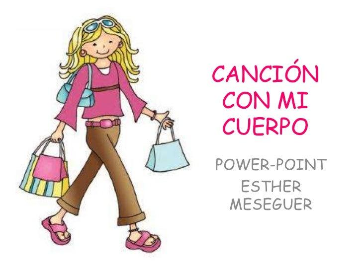 CANCIÓN CON MI CUERPOPOWER-POINT   ESTHER  MESEGUER