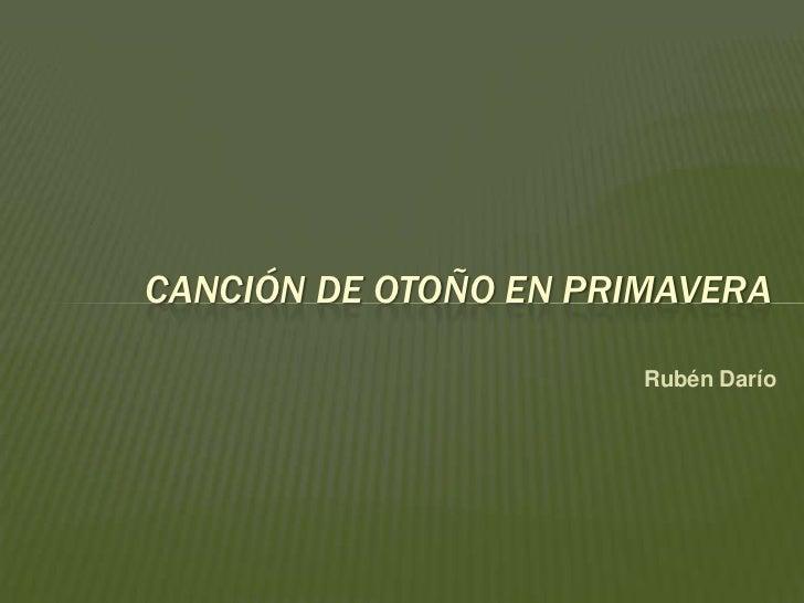 Rubén Darío<br />CANCIÓN DE OTOÑO EN PRIMAVERA<br />