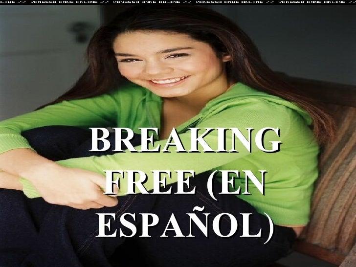 BREAKING FREE (EN ESPAÑOL )