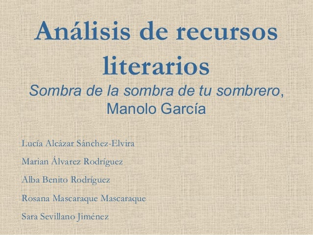 Análisis de recursos literarios  Sombra de la sombra de tu sombrero, Manolo García Lucía Alcázar Sánchez-Elvira Marian Álv...