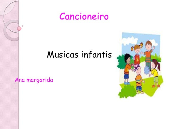 Cancioneiro          Musicas infantisAna margarida