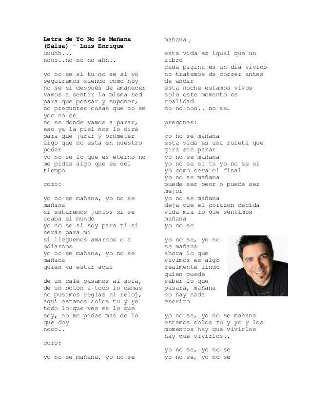 Letra de Yo No Sé Mañana(Salsa) - Luis Enriqueuuuhh...nooo..no no no ahh..yo no se si tu no se si yoseguiremos siendo como...