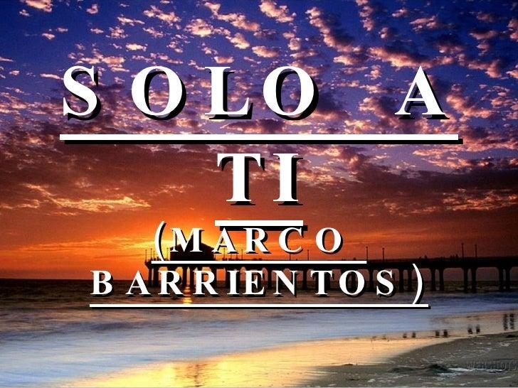 SOLO  A TI (MARCO  BARRIENTOS)