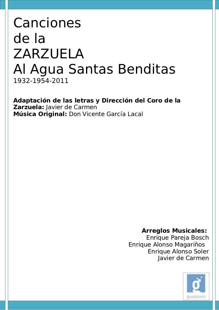 Cancionesde laZARZUELAAl Agua Santas Benditas1932-1954-2011Adaptación de las letras y Dirección del Coro de laZarzuela: Ja...