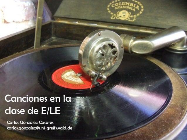 Canciones en laclase de E/LECarlos González Casarescarlos.gonzalez@uni-greifswald.de