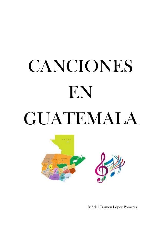 CANCIONES EN GUATEMALA Mª del Carmen López Pomares