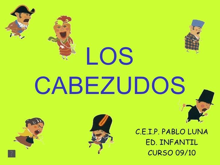 LOS CABEZUDOS C.E.I.P. PABLO LUNA ED. INFANTIL CURSO 09/10