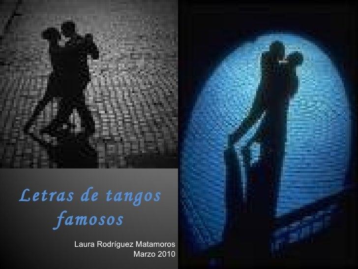 Letras de tangos famosos Laura Rodríguez Matamoros Marzo 2010