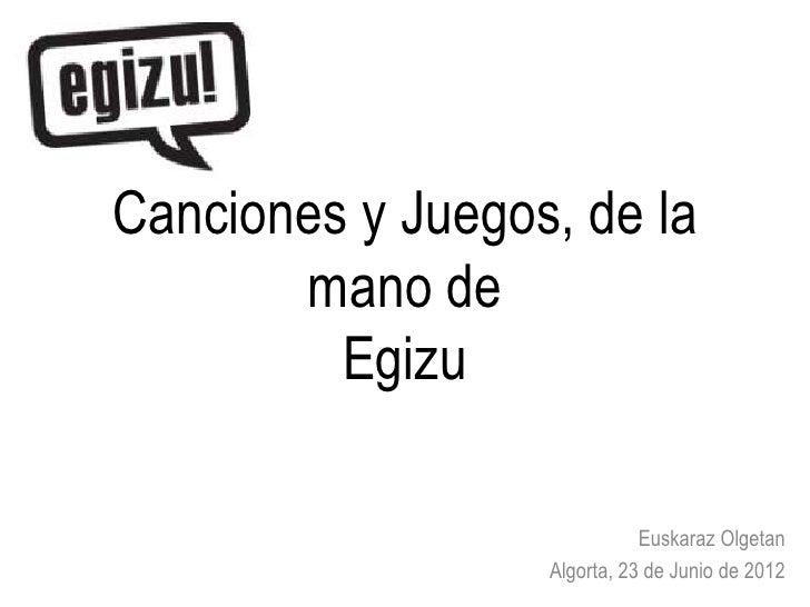 Canciones y Juegos, de la       mano de         Egizu                             Euskaraz Olgetan                  Algort...