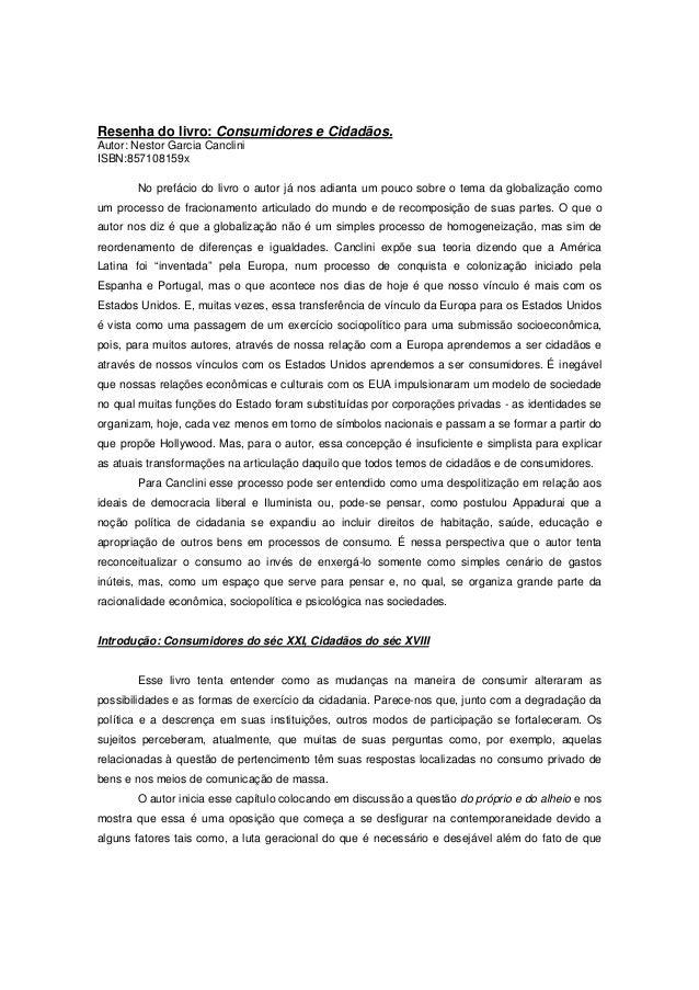 Resenha do livro: Consumidores e Cidadãos. Autor: Nestor Garcia Canclini ISBN:857108159x No prefácio do livro o autor já n...