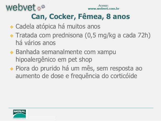 Can, Cocker, Fêmea, 8 anos Cadela atópica há muitos anos Tratada com prednisona (0,5 mg/kg a cada 72h)  há vários anos ...