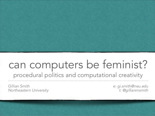 can computers be feminist? procedural politics and computational creativity Gillian Smith Northeastern University e: gi.sm...
