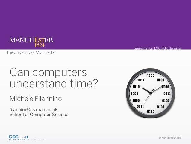 filannim@cs.man.ac.uk School of Computer Science Leeds, 01/05/2014 presentation L@L PGR Seminar Can computers understand t...