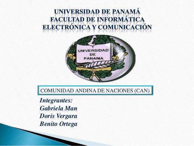 COMUNIDAD ANDINA DE NACIONES (CAN)Integrantes:Gabriela ManDoris VergaraBenito Ortega
