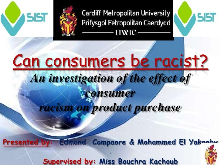 Can consumers be racist?      An investigation of the effect of                 consumer       racism on product purchaseP...
