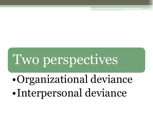 deviance organizational behaviour Start studying organizational deviance learn vocabulary, terms, and more with flashcards, games, and other study tools.
