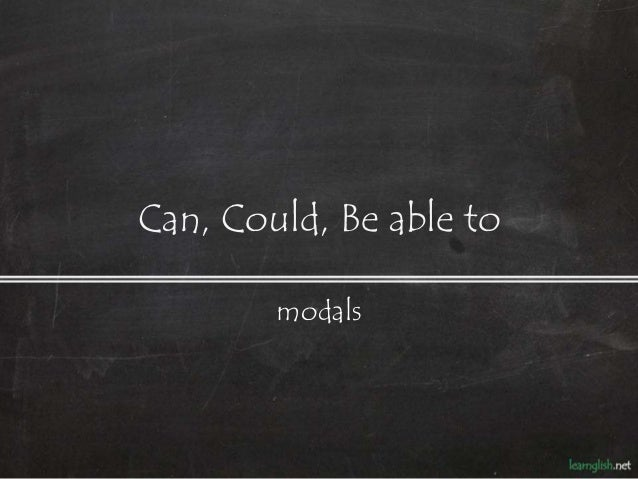 Can, Could, Be able to modals