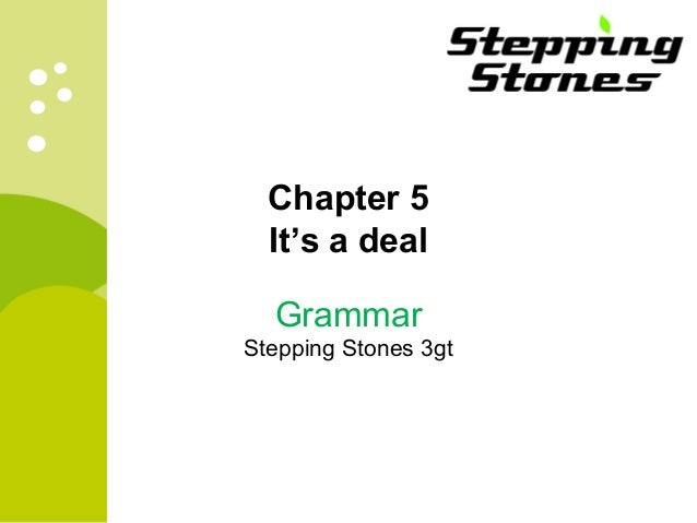 Chapter 5  It's a deal  Grammar  Stepping Stones 3gt