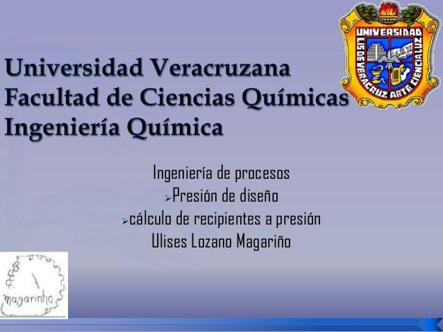 Ingeniería de procesos       Presión de diseñocálculo de recipientes a presión     Ulises Lozano Magariño