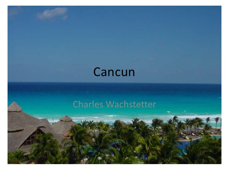 Cancun<br />Charles Wachstetter<br />