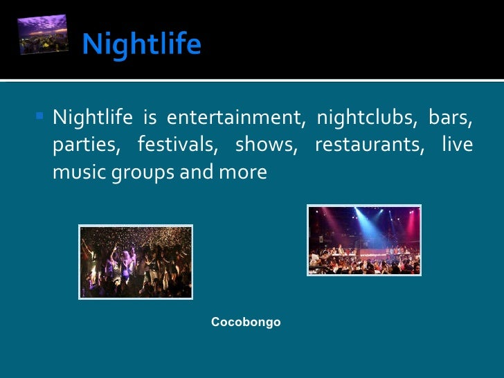 <ul><li>Nightlife is entertainment, nightclubs, bars, parties, festivals, shows, restaurants, live music groups and more <...