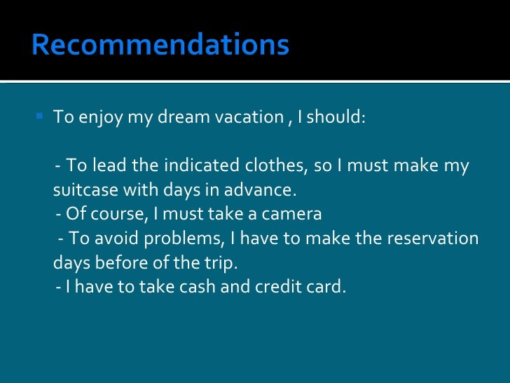 <ul><li>To  enjoy  my  dream   vacation  , I  should : </li></ul><ul><li>- To lead  the indicated clothes , so I  must mak...