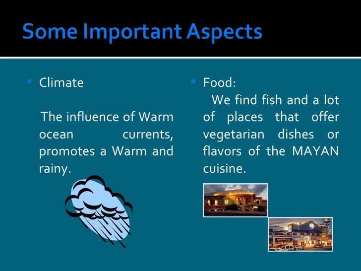 <ul><li>Climate </li></ul><ul><li>The influence of Warm ocean currents, promotes a Warm and rainy. </li></ul><ul><li>Food:...