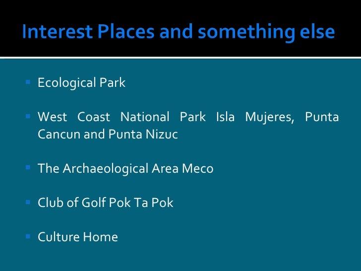 <ul><li>Ecological  Park </li></ul><ul><li>West  Coast   National  Park Isla Mujeres, Punta  Cancun  and Punta  Nizuc </li...