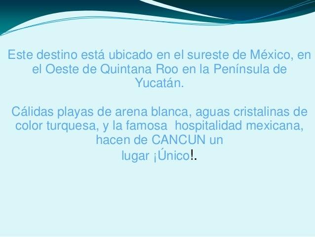 Este destino está ubicado en el sureste de México, en el Oeste de Quintana Roo en la Península de Yucatán. Cálidas playas ...