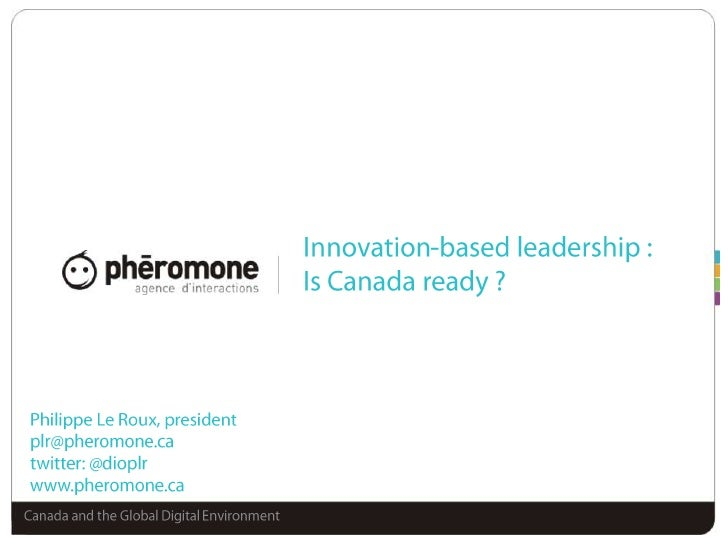 Innovation-based leadership :Is Canada ready ?<br />Philippe Le Roux, president<br />plr@pheromone.ca<br />twitter: @diopl...