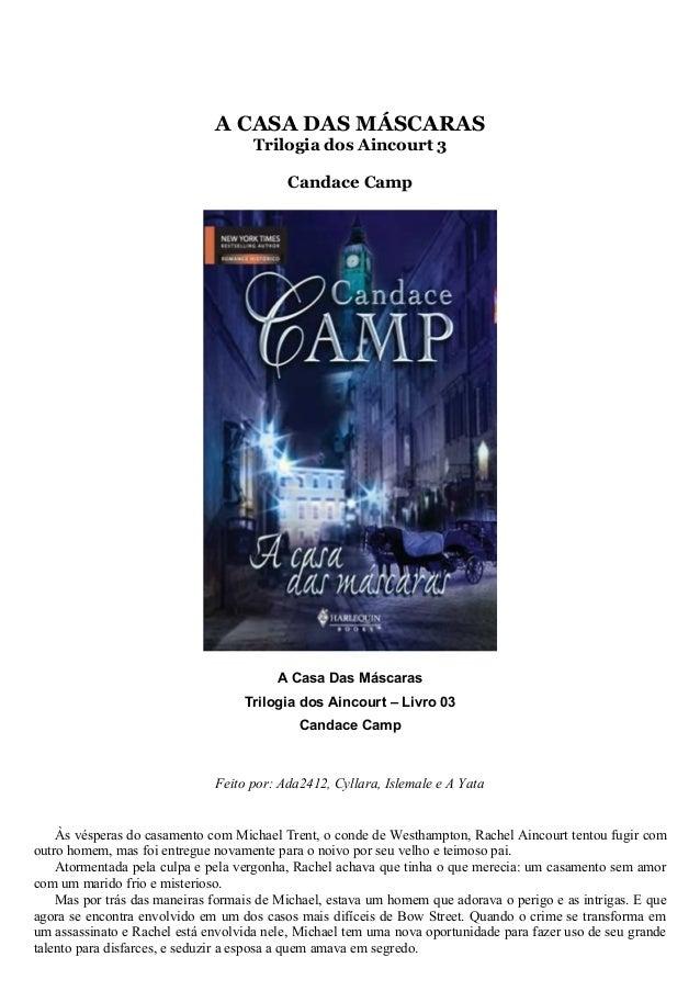 A CASA DAS MÁSCARAS Trilogia dos Aincourt 3 Candace Camp A Casa Das Máscaras Trilogia dos Aincourt – Livro 03 Candace Camp...